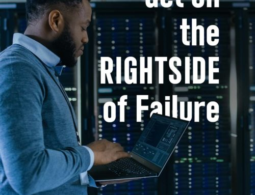 Get on the RIGHTSIDE of Failure